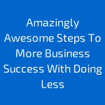 business-success-with-doing-less-110514