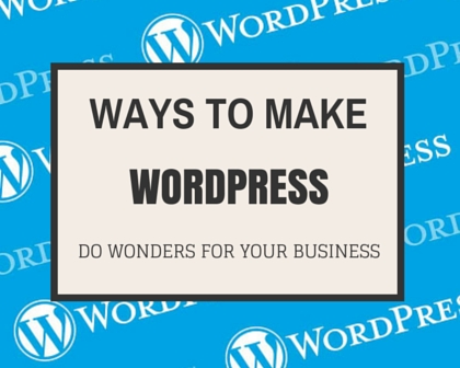14 Ways WordPress Will Boost Your Business Website