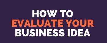 3 Ways to Evaluate Your Business Idea