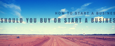 Should You Buy or Start a Business