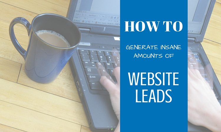 How to Generate Insane Amounts of Leads with Your Website