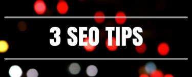 3 SEO Tips Every Business Should Use