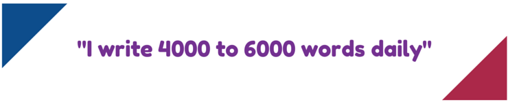 I write 4000 to 6000 words daily