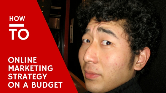 5 Secrets to Build Your Online Marketing Strategy on a Budget
