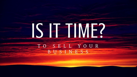 How Do You Know When It's Time To Sell Your Business
