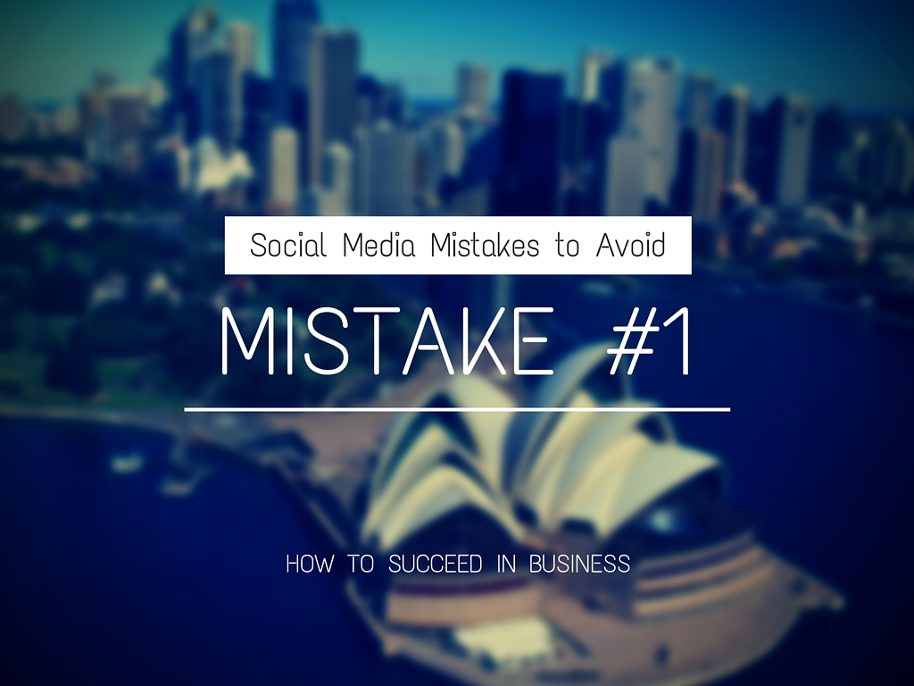 Want to Succeed in Business? Avoid These Social Media Mistakes